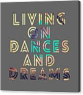 Living On Dances And Dreams Canvas Print