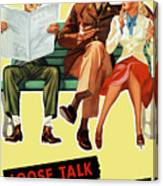 Loose Talk Can Cost Lives - World War Two Canvas Print