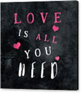 Love Is All You Need Motivational Quote Canvas Print