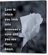 Love Is When You Look Into Someone's Eyes And You See Their Hear Canvas Print