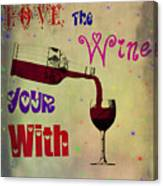 Love The Wine Your With Canvas Print