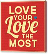 Love Your Love The Most Canvas Print