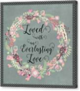 Loved With An Everlasting Love Canvas Print