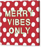 Merry Vibes Only Polka Dots- Art By Linda Woods Canvas Print
