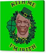 Mike Tyson Funny St. Patrick's Day Design Kith Me I'm Irith Canvas Print