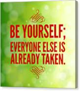 Motivational quote Be yourself everyone else is already taken Canvas Print