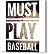 Must Play Baseball Typography Canvas Print