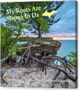 My Roots Are Strong Chapel Rock -6121 Pictured Rocks Michuigan Canvas Print