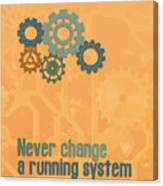 Never Change A Running System Canvas Print