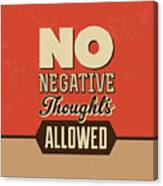No Negative Thoughts Allowed Canvas Print