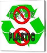 No Paper No Plastic Recycle Canvas Print