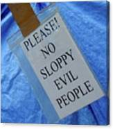 No Sloppy Evil People Canvas Print