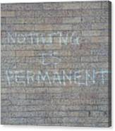Nothing Is Permanent Canvas Print