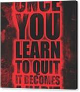 Once You Learn To Quit It Becomes A Habit Gym Motivational Quotes Poster Canvas Print
