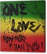 One Love, Now More Than Ever By Canvas Print