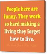 People Here Are Funny Canvas Print