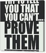 People Will Try To Tell You That You Cannot Prove Them Wrong Inspirational Quotes Poster Canvas Print