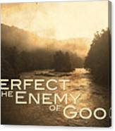 Perfect Is The Enemy Of Good Canvas Print