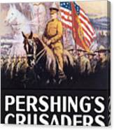 Pershing's Crusaders -- Ww1 Propaganda Canvas Print