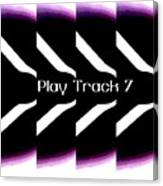 Play Track 7 Canvas Print