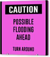 Possible Flooding Ahead Canvas Print