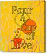 Pour A Cup Of Love - Beverage Art Canvas Print