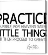Practice Little Things - Epictetus Canvas Print