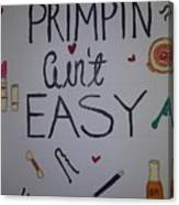 Primpin Aint Easy Canvas Print