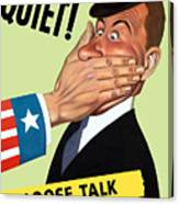 Quiet - Loose Talk Can Cost Lives  Canvas Print