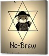 Rabbi T's He-brew Canvas Print