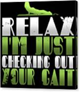 Relax Im Just Checking Out Your Gait Canvas Print