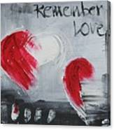 Remeber Love Canvas Print