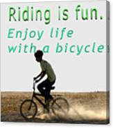 Riding Is Fun. Enjoy Life With A Bicycle  Canvas Print