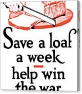 Save A Loaf A Week - Help Win The War Canvas Print