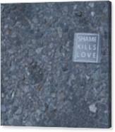 Shame Kills Love Canvas Print