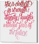She Is Clothed Proverbs 31 25 Canvas Print