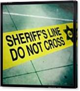 Sheriff's Line - Do Not Cross Canvas Print