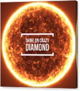 Shine On Crazy Diamond Canvas Print