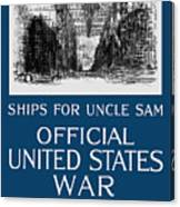 Ships For Uncle Sam - Ww1 Canvas Print