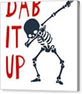 Skelleton Halloween Dabbing Funny Humor Easy Costume Dab It Up Everywhere Kids Children Dabbing Offi Canvas Print
