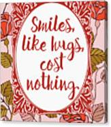 Smiles, Like Hugs, Cost Nothing Canvas Print