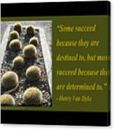 Some Succeed Because They Are Destined To Canvas Print