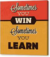 Sometimes You Win Sometimes You Learn Canvas Print