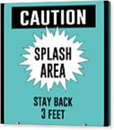 Splash Area Caution Sign Canvas Print