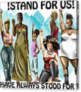 Stand For Us With Writing Canvas Print