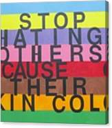 Stop Hating Others Because Of Their Skin Color Canvas Print