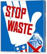 Stop Waste It's Your Patriotic Duty Canvas Print