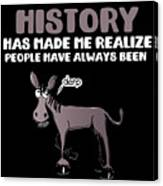 Studying History Has Made Me Realize People Have Always Been Derp Canvas Print
