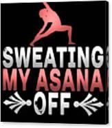 Sweating My Asana Off Canvas Print