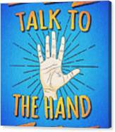 Talk To The Hand Funny Nerd And Geek Humor Statement Canvas Print